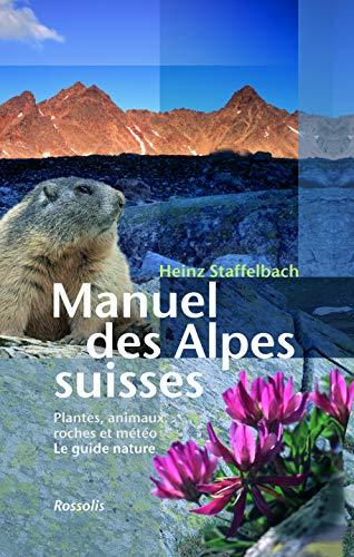 9782940365302: Manuel des Alpes suisses : Flore, faune, roches et météorologie, Le guide nature