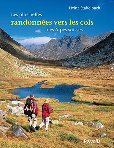 9782940365340: Les Plus Belles Randonnées Vers les Cols des Alpes Suisses