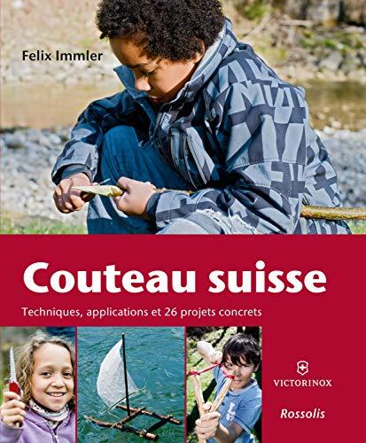 Couteau suisse : Techniques, applications et 26 projets concrets: Félix Immler