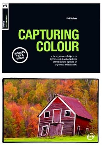 Basics Photography: Capturing Colour (Basics Photography): Phil Malpas