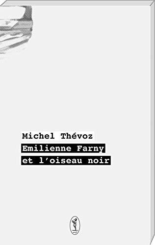 EMILIENNE FARNY ET L OISEAU NOIR: THEVOZ MICHEL