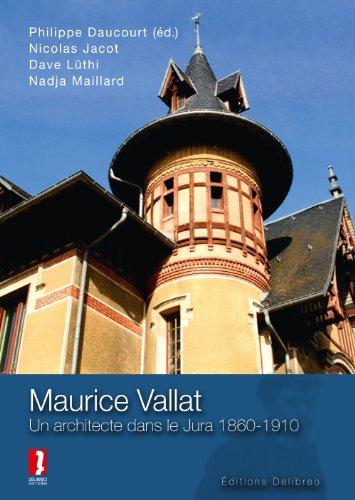Maurice Vallat. un Architecte Dans le Jura 1860-1910