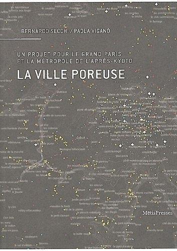 9782940406562: La ville poreuse. Un projet pour le grand Paris et la métropole de l'après-kyoto