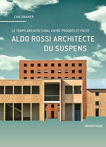9782940406661: Aldo Rossi architecte du suspens : En quête du temps propre de l'architecture (VuesDensemble)