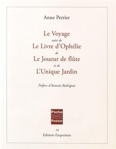9782940414147: Le Voyage suivi de Le Livre d'Ophélie, de Le Joueur de flûte, et de L'Unique Jardin