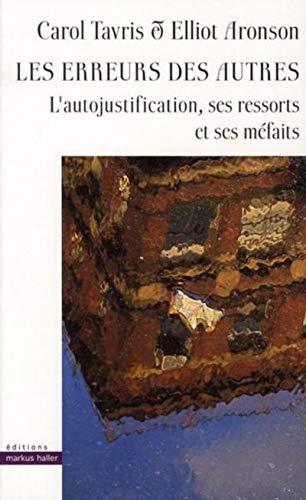 Les erreurs des autres. L'autojustification, ses ressorts et ses méfaits: Carol Tavris,...
