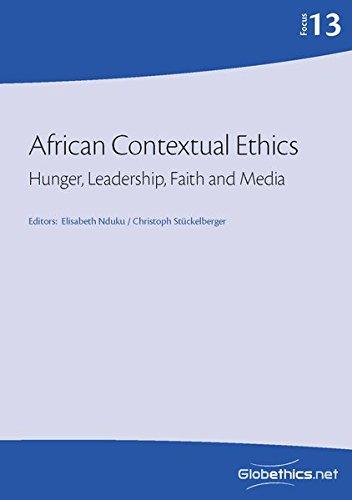 African Contextual Ethics: Hunger, Leadership, Faith and: Nduku, Elisabeth/ Stückelberger,