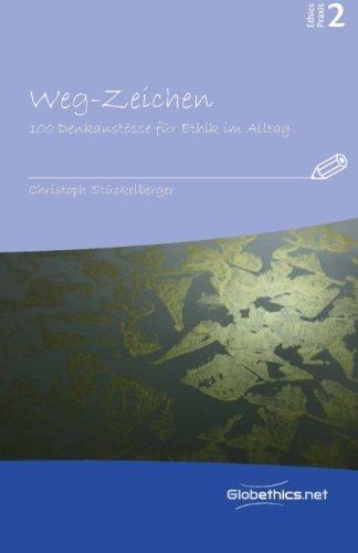 Weg-Zeichen: 100 Denkanstösse für Ethik im Alltag: Stückelberger, Christoph