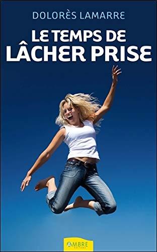 TEMPS DE LACHER PRISE -LE-: LAMARRE DOLORES