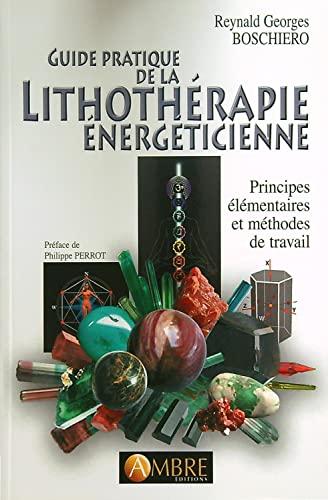 9782940430574: Guide pratique de la lithothérapie énergéticienne : Principes élémentaires et méthodes de travail
