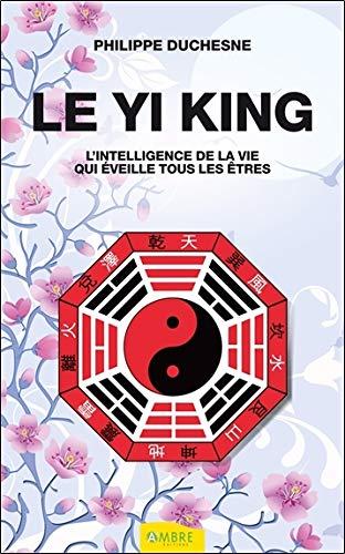 9782940430772: le yi king ; l'intelligence de la vie qui éveille tous les êtres