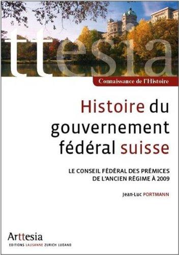 9782940434008: Histoire du gouvernement fédéral suisse - Le Conseil fédéral des prémices de l'Ancien Régime à 2009