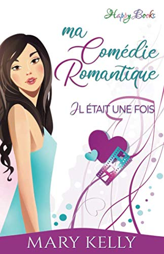 Ma comédie romantique: Il était une fois Vol.1 (Happy Books) (Volume 1) (French Edition) (2940437300) by Mary Kelly
