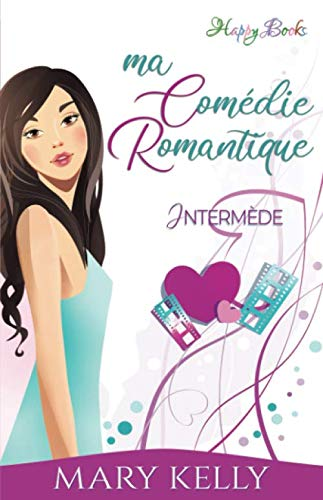 Ma comédie romantique: Intermède Vol. 2 (Happy Books) (French Edition) (9782940437436) by Kelly, Mary