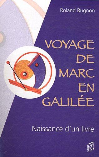 Voyage de Marc en Galilée : Récit imaginaire et romancé de la naissance d&#x27...
