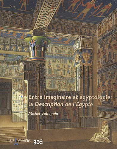 ENTRE IMAGINAIRE ET EGYPTOLOGIE LA DESCR: VALLOGGIA MICHEL