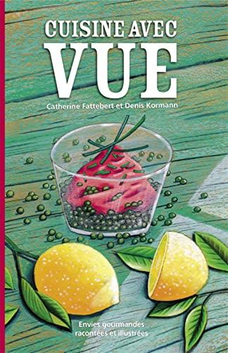 9782940481057: Cuisine avec vue: envies gourmandes racontées et illustrées