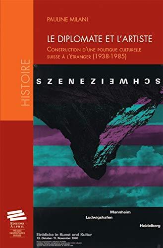 9782940489114: Le diplomate et l'artiste : Construction d'une politique culturelle suisse � l'�tranger (1938-1985)
