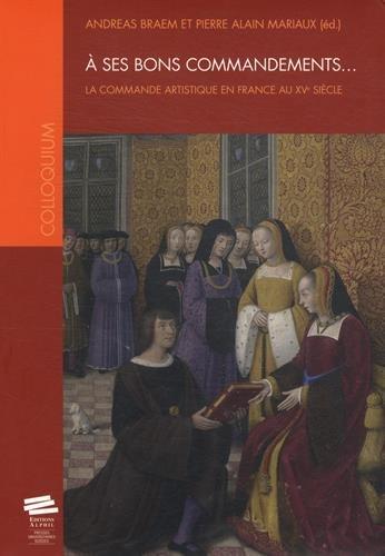 9782940489398: A ses bons commandements : La commande artistique en France au XVe siècle (Colloquium)