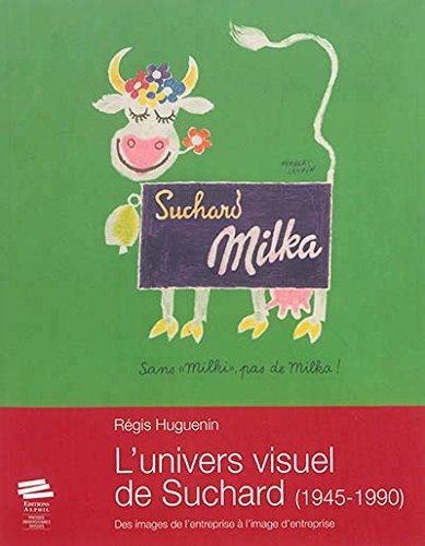 9782940489473: L'univers visuel de Suchard (1945-1990) : Des images de l'entreprise a l'image d'entreprise