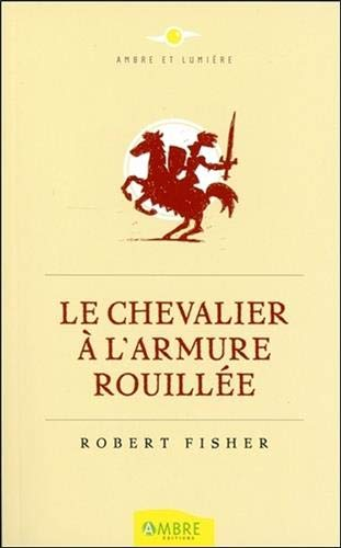 CHEVALIER A L ARMURE ROUILLEE -LE- NED: FISHER ROBERT
