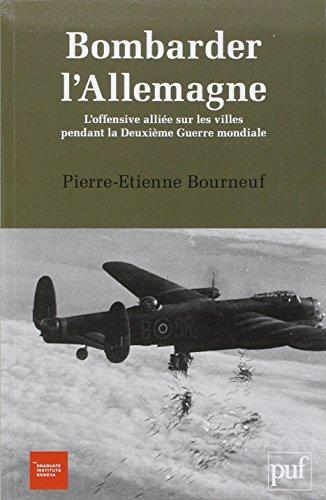 9782940503339: Bombarder l'Allemagne. L'offensive alliée sur les villes pendant la Deuxième Guerre mondiale