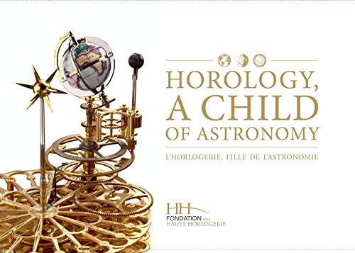 9782940506019: Horology, A Child of Astronomy (English and French Edition)