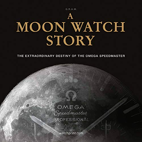 9782940506330: A Moon Watch Story: The Extraordinary Destiny of the Omega Speedmaster