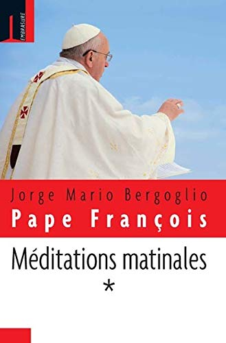 MEDITATIONS MATINALES T01: PAPE FRANCOIS