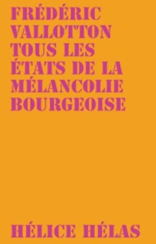 TOUS LES ETATS DE LA MELANCOLIE BOURGEOI: VALLOTTON FREDERIC