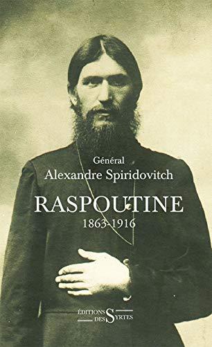Raspoutine 1863-1916 : D'après les documents russes: Alexandre Spiridovitch