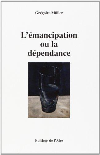 EMANCIPATION OU LA DEPENDANCE -L-: MULLER GREGOIRE