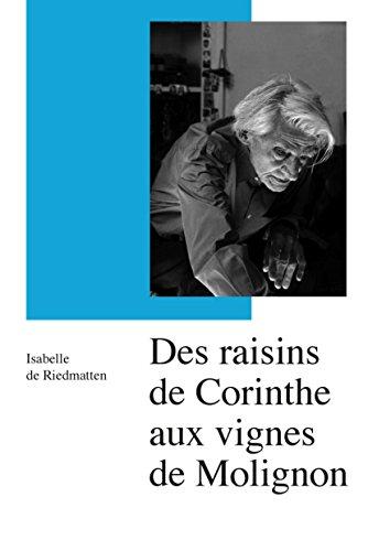 RAISINS DE CORINTHE AUX VIGNES DE MOLI: RIEDMATTEN ISABELLE