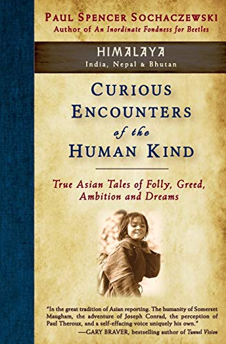 9782940573073: Curious Encounters of the Human Kind - Himalaya: True Asian Tales of Folly, Greed, Ambition and Dreams