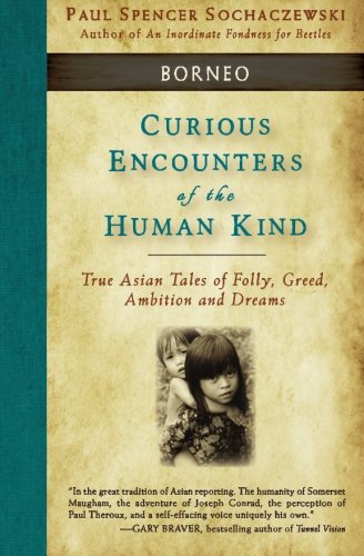 9782940573097: Curious Encounters of the Human Kind - Borneo: True Asian Tales of Folly, Greed, Ambition and Dreams (Volume 4)