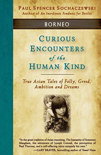 9782940573103: Curious Encounters of the Human Kind - Borneo: True Asian Tales of Folly, Greed, Ambition and Dreams