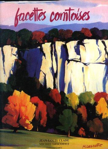 Facettes comtoises: Clade, Jean-Louis (author), Michel Woronoff, Georges Jeanney (preface)