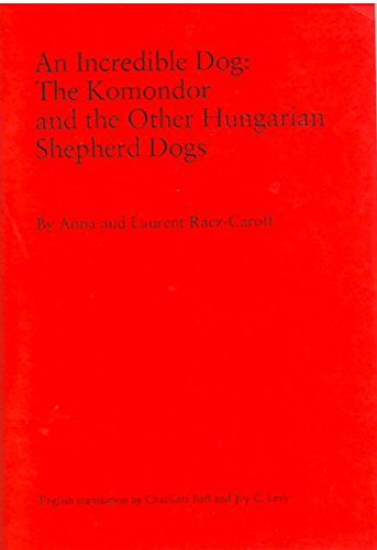 9782950048707: An Incredible Dog: The Komondor and the Other Hungarian Shepherd Dogs