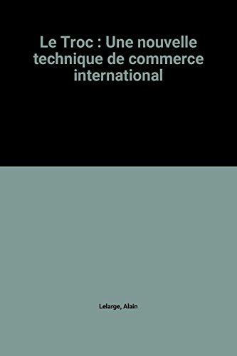 9782950073600: Le Troc : Une nouvelle technique de commerce international