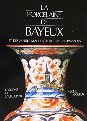 9782950095800: La porcelaine de Bayeux et des autres manufactures bas-normandes (French Edition)
