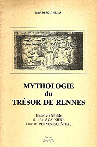 9782950097163: Mythologie du trésor de Rennes : Histoire véritable de l'abbé Saunière, curé de Rennes-le-Château