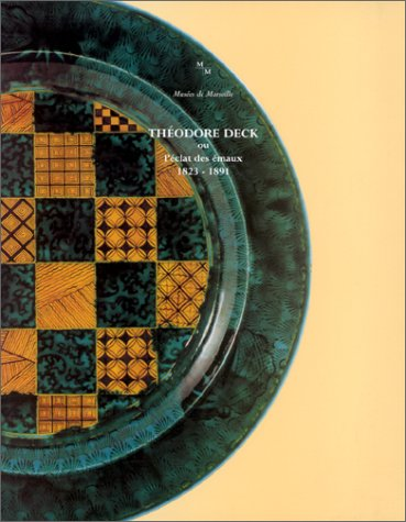 9782950099679: Théodore Deck ou l'éclat des émaux 1823-1891