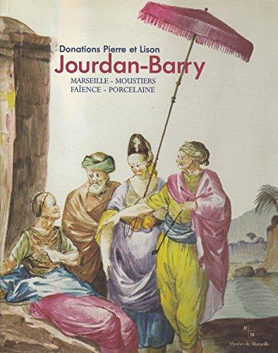 9782950099686: Donations Pierre et Lison Jourdan-Barry: Marseille - Moustiers - Faience - Porcelaine: Musee de la Faience, Chateau Pastre, 26 Mars-26 Septembre 1999 (French Edition)