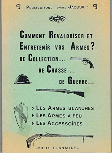 9782950111265: Comment revaloriser et entretenir vos armes ? de collection, de chasse, de guerre. Les armes blanches