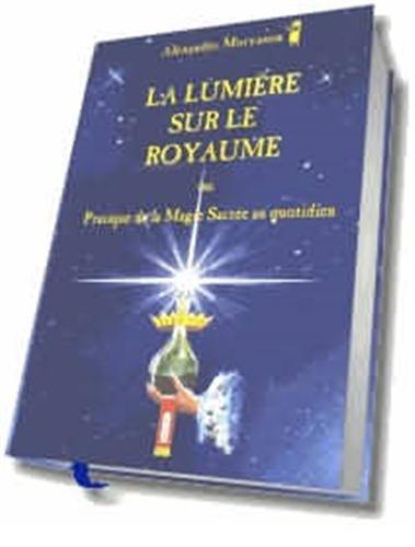 9782950145901: La lumière sur le royaume ou Pratique de la magie sacrée au quotidien, tome 1