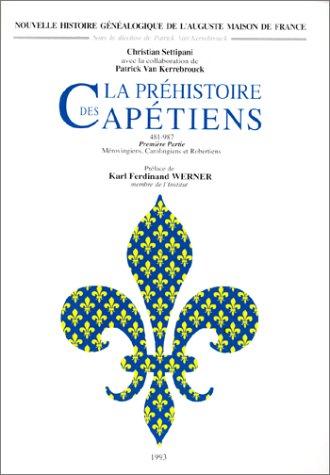 9782950150936: La Préhistoire des Capétiens, 481-987, première partie : Mérovingiens, Carolingiens et Robertiens