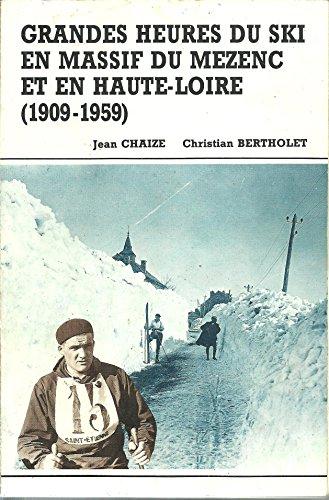 9782950165114: Grandes Heures Du Ski En Massif Du Mézenc Et En Haute-Loire - 1909-1959
