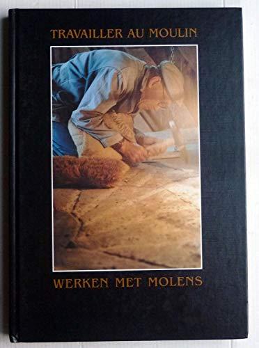 9782950165527: Travailler au moulin: Werken met molens / realisatie Jean Bruggeman ; met de medewerking van Yves Coutant, Lieven Denewet en Raoul Buysse, ... [et al.]