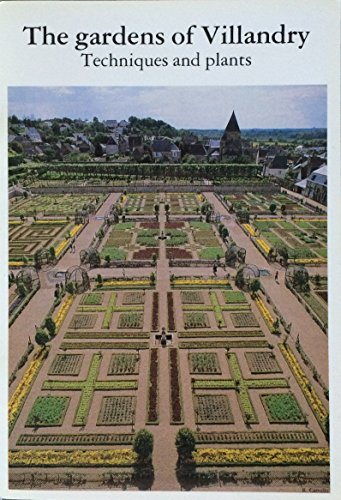 9782950185983: The Gardens of Villandry -- Techniques and Plants