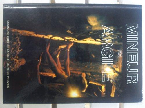 9782950193407: Mineur en argile: Contribution à l'étude historique, technique et sociologique de l'extraction de l'argile dans le bassin de Provins-Villenauxe (French Edition)
